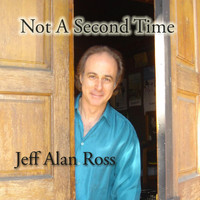Jeff Alan Ross - Not a Second Time