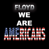 Floyd - We Are Americans