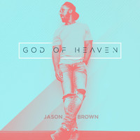 Jason Brown - God of Heaven