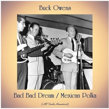 Buck Owens - Bad Bad Dream / Mexican Polka (All Tracks Remastered)