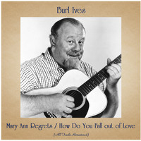 Burl Ives - Mary Ann Regrets / How Do You Fall out of Love (All Tracks Remastered)