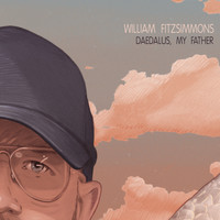 William Fitzsimmons - Daedalus, My Father (Explicit)
