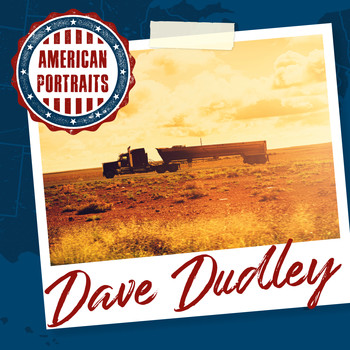 Dave Dudley - American Portraits: Dave Dudley