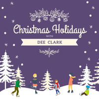 Dee Clark - Christmas Holidays with Dee Clark