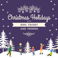 Bing Crosby - Christmas Holidays with Bing Crosby and Friends