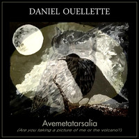 Daniel Ouellette - Avemetatarsalia (Are You Taking a Picture of Me or the Volcano?)