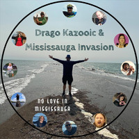 Drago Kazooic - No Love in Mississauga