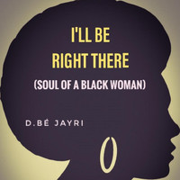 D.bé Jayri - I'll Be Right There (Soul of a Black Woman)
