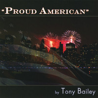 Tony Bailey - Proud American