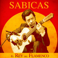 Sabicas - El Rey del Flamenco (Remastered)