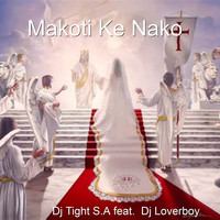 Dj Tight S.A - Makoti Ke Nako (feat. Dj Loverboy)