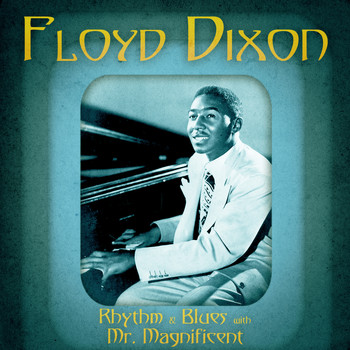 Floyd Dixon - Rhythm & Blues with Mr. Magnificent (Remastered)