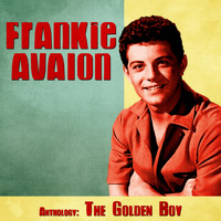 Frankie Avalon - Anthology: The Golden Boy (Remastered)