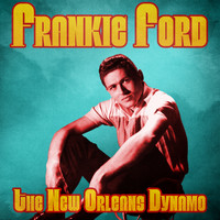 Frankie Ford - The New Orleans Dynamo (Remastered)