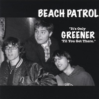 Beach Patrol - It's Only Greener Til You Get There