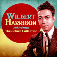 Wilbert Harrison - Anthology: The Deluxe Collection (Remastered)