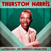 Thurston Harris - Anthology: The Definitive Collection (Remastered)