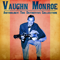 Vaughn Monroe - Anthology: The Definitive Collection (Remastered)