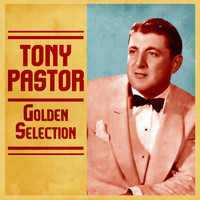 Tony Pastor - Golden Selection (Remastered)