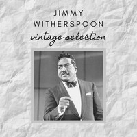 Jimmy Witherspoon - Jimmy Witherspoon - Vintage Selection