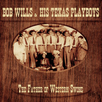 Bob Wills & his Texas Playboys - The Father of Western Swing (Remastered)