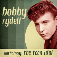 Bobby Rydell - Anthology: The Teen Idol (Remastered)