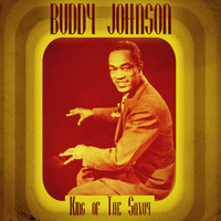 Buddy Johnson - King of the Savoy (Remastered)