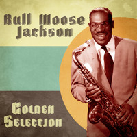 Bull Moose Jackson - Golden Selection (Remastered)