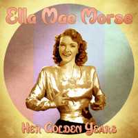 Ella Mae Morse - Her Golden Years (Remastered)