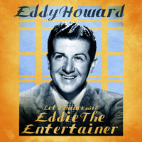 Eddy Howard - Let's Dance with Eddie the Entertainer (Remastered)