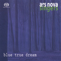 Ars Nova Singers - blue true dream
