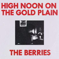The Berries - High Noon On The Gold Plain (Explicit)