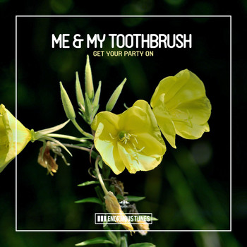 Me & My Toothbrush - Get Your Party On