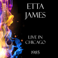 Etta James - Live in Chicago 1985 (Live)