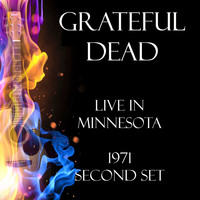 Grateful Dead - Live in Minnesota 1971 Second Set (Live)