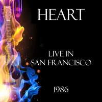 Heart - Live in San Francisco 1986 (Live)