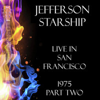 Jefferson Starship - Live in San Francisco 1975 Part Two (Live)
