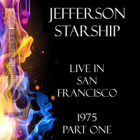 Jefferson Starship - Live in San Francisco 1975 Part One (Live)