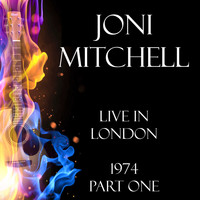 Joni Mitchell - Live in London 1974 Part One (Live)