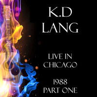 k.d. lang - Live in Chicago 1988 Part One (Live)