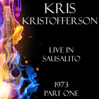 Kris Kristofferson - Live in Sausalito 1973 Part One (Live)