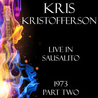 Kris Kristofferson - Live in Sausalito 1973 Part Two (Live)
