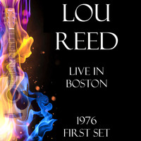 Lou Reed - Live in Boston 1976 First Set (LIVE)