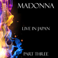 Madonna - Live in Japan Part Three (Live)