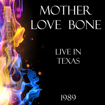 Mother Love Bone - Live in Texas 1989 (Live)
