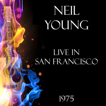Neil Young - Live in San Francisco 1975 (Live)