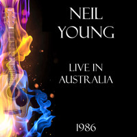 Neil Young - Live in Australia 1986 (Live)
