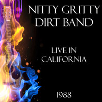 Nitty Gritty Dirt Band - Live in California 1988 (Live)