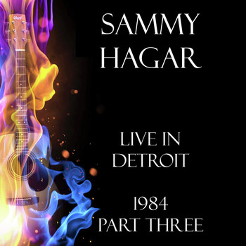 Sammy Hagar - Live in Detroit 1984 Part Three (Live)