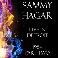 Sammy Hagar - Live in Detroit 1984 Part Two (Live)